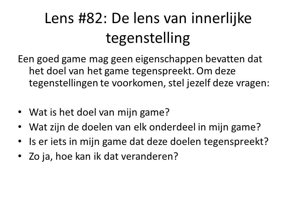 Lens #82: De lens van innerlijke tegenstelling Een goed game mag geen eigenschappen bevatten dat het doel van het game tegenspreekt. Om deze tegenstel