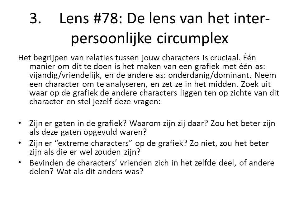 3.Lens #78: De lens van het inter- persoonlijke circumplex Het begrijpen van relaties tussen jouw characters is cruciaal. Één manier om dit te doen is