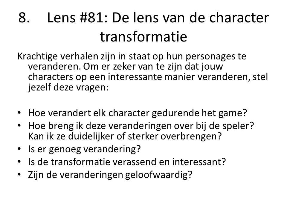8. Lens #81: De lens van de character transformatie Krachtige verhalen zijn in staat op hun personages te veranderen. Om er zeker van te zijn dat jouw