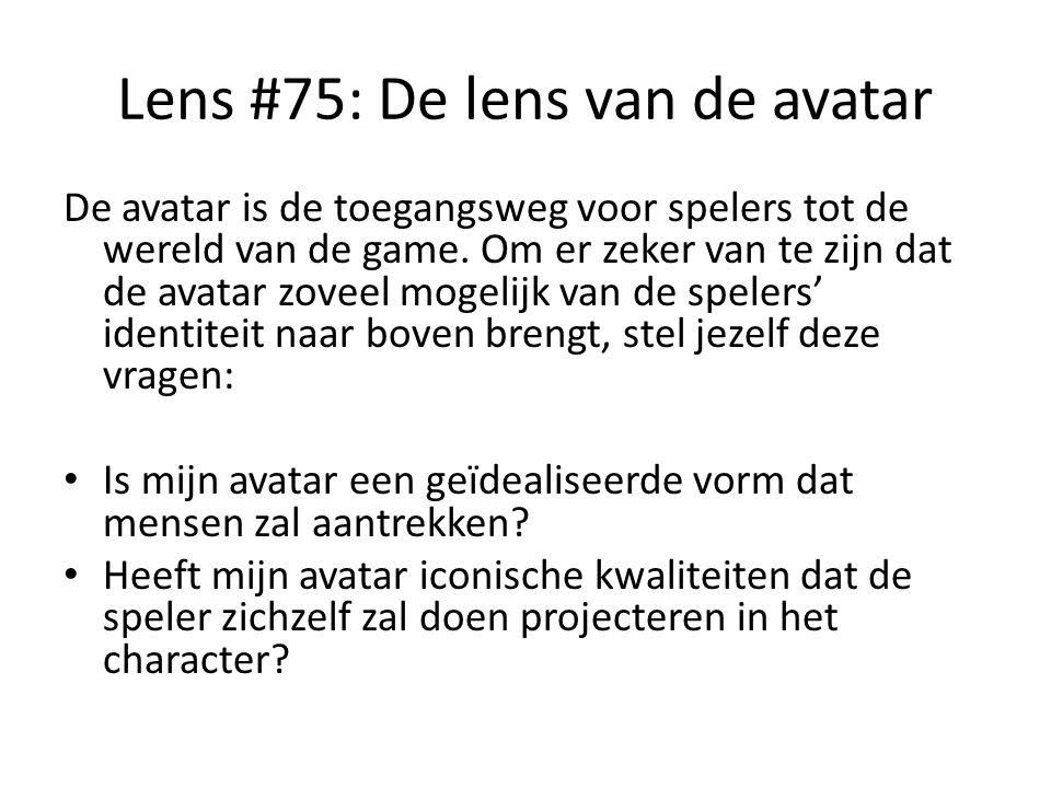 Lens #75: De lens van de avatar De avatar is de toegangsweg voor spelers tot de wereld van de game. Om er zeker van te zijn dat de avatar zoveel mogel
