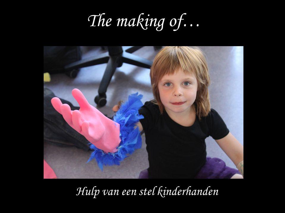 The making of… Hulp van een stel kinderhanden
