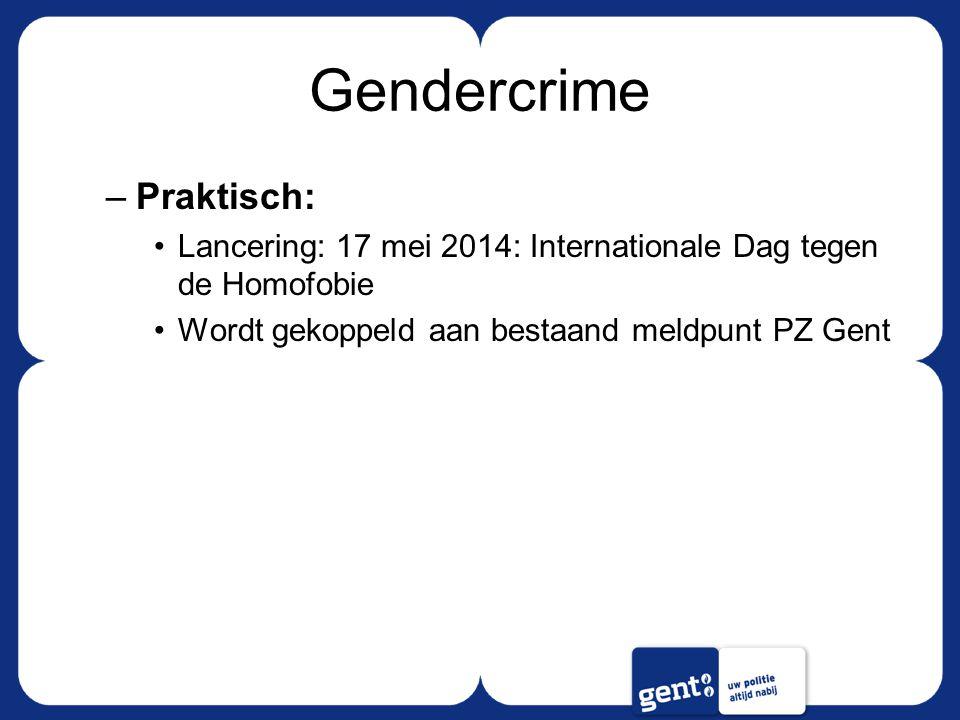Gendercrime –Praktisch: Lancering: 17 mei 2014: Internationale Dag tegen de Homofobie Wordt gekoppeld aan bestaand meldpunt PZ Gent