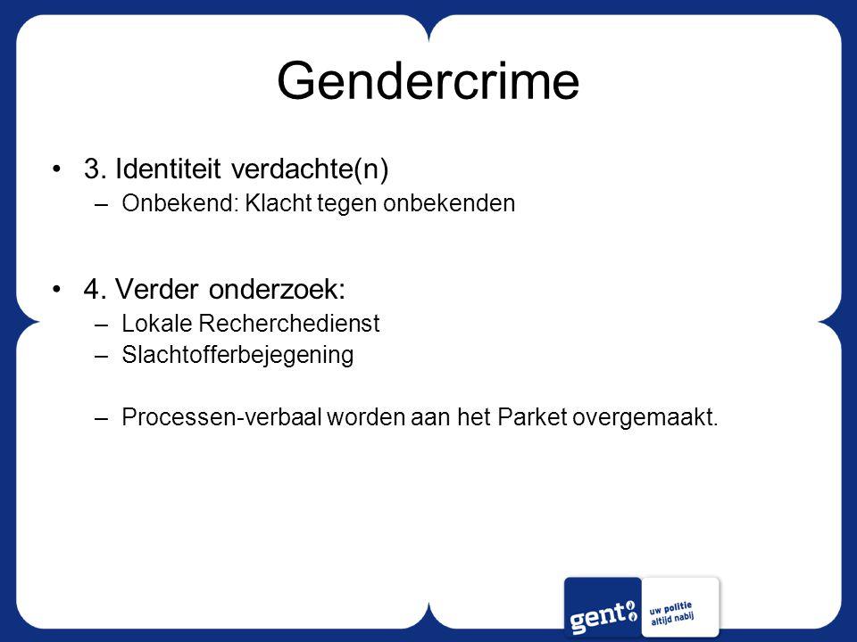 Gendercrime 3. Identiteit verdachte(n) –Onbekend: Klacht tegen onbekenden 4.