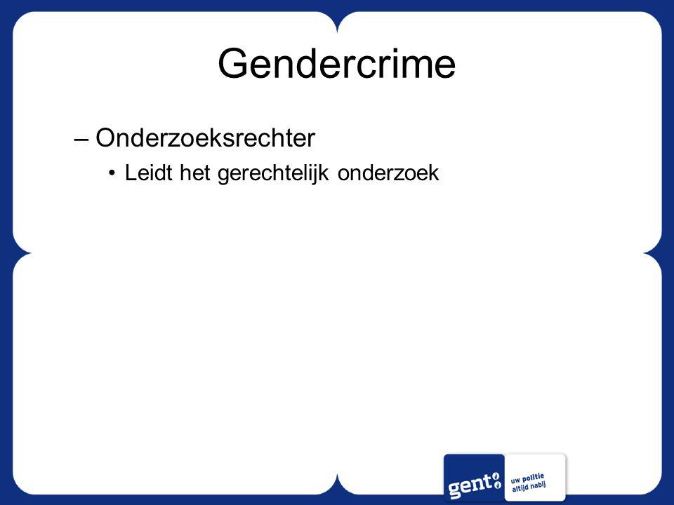 Gendercrime –Onderzoeksrechter Leidt het gerechtelijk onderzoek