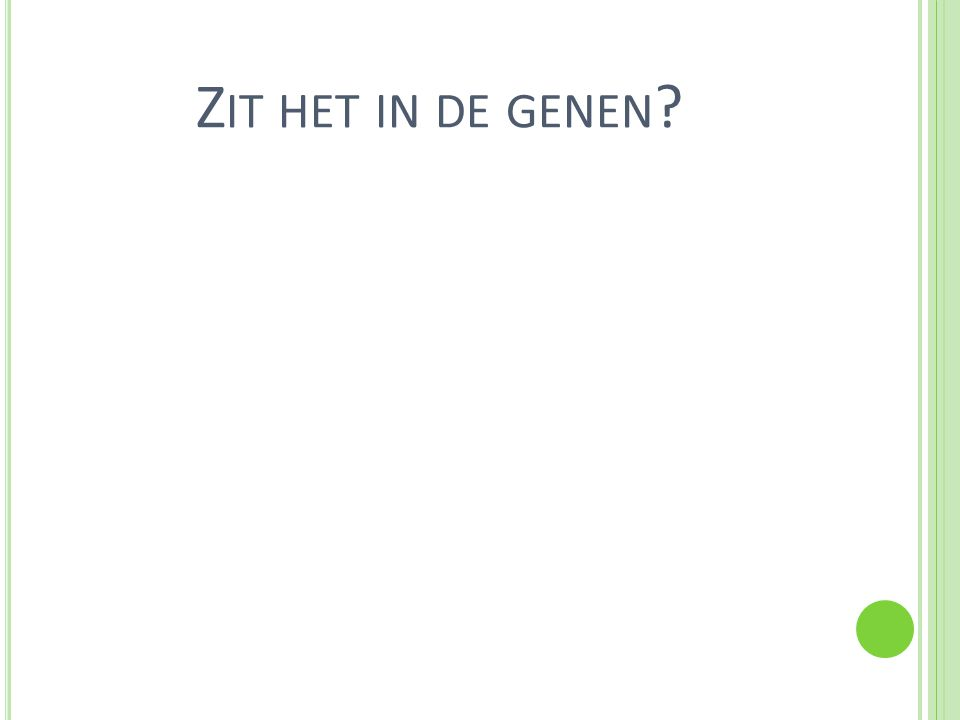 Z IT HET IN DE GENEN ?