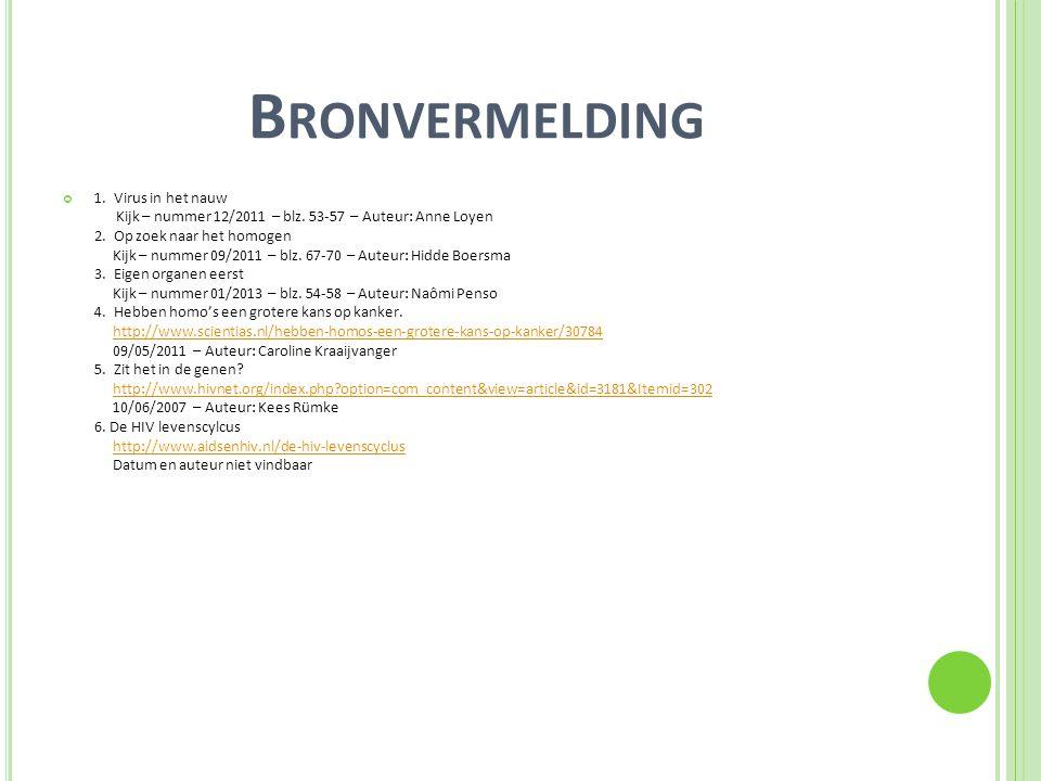 B RONVERMELDING 1. Virus in het nauw Kijk – nummer 12/2011 – blz. 53-57 – Auteur: Anne Loyen 2. Op zoek naar het homogen Kijk – nummer 09/2011 – blz.