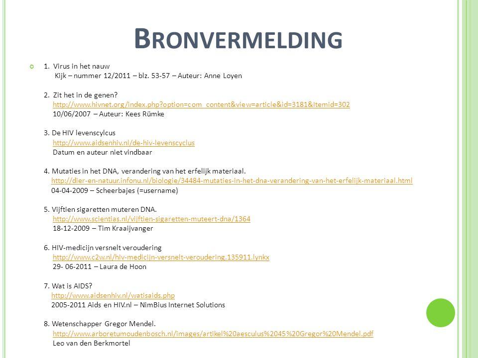 B RONVERMELDING 1. Virus in het nauw Kijk – nummer 12/2011 – blz. 53-57 – Auteur: Anne Loyen 2. Zit het in de genen? http://www.hivnet.org/index.php?o
