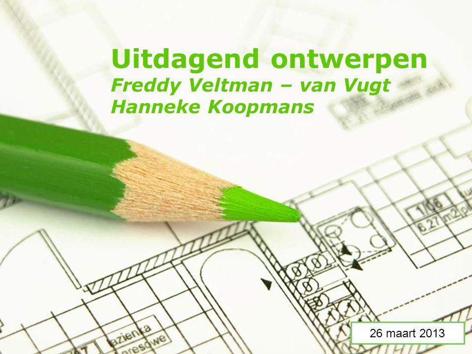 Page 1 Uitdagend ontwerpen Freddy Veltman – van Vugt Hanneke Koopmans 26 maart 2013