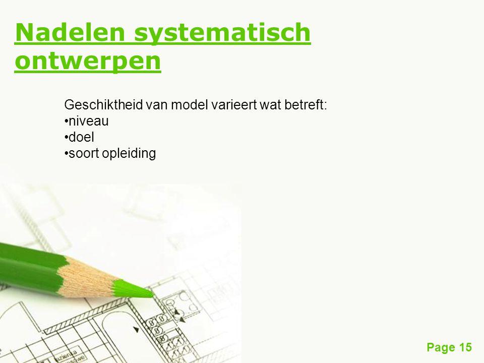 Page 15 Nadelen systematisch ontwerpen Geschiktheid van model varieert wat betreft: niveau doel soort opleiding