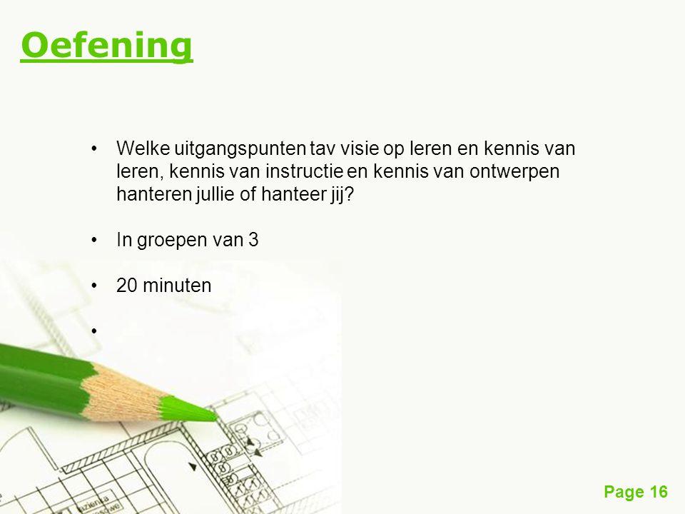 Page 16 Oefening Welke uitgangspunten tav visie op leren en kennis van leren, kennis van instructie en kennis van ontwerpen hanteren jullie of hanteer jij.
