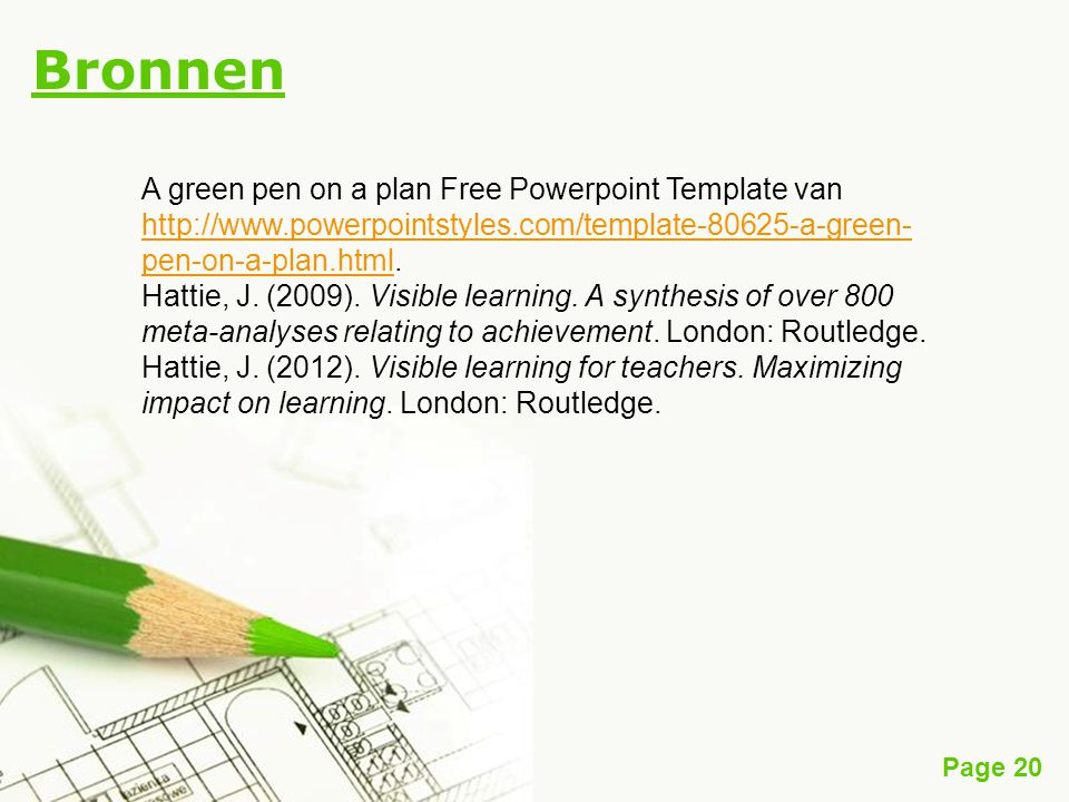 Page 20 Bronnen A green pen on a plan Free Powerpoint Template van http://www.powerpointstyles.com/template-80625-a-green- pen-on-a-plan.html. http://