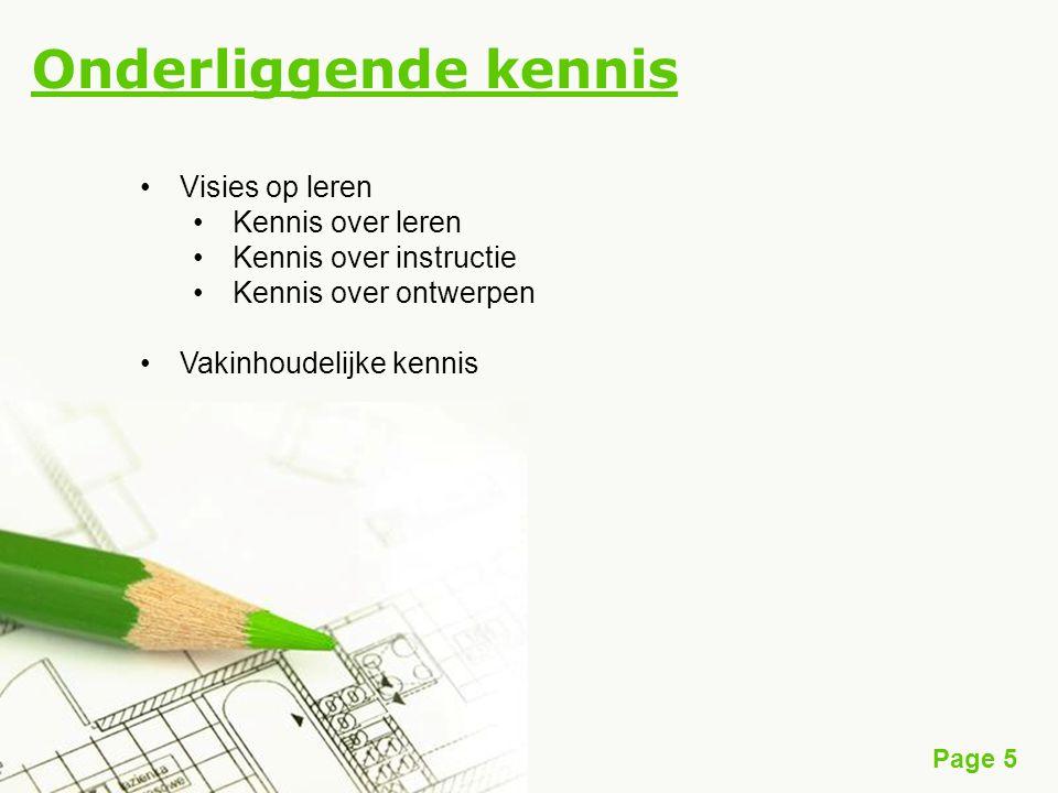Page 5 Onderliggende kennis Visies op leren Kennis over leren Kennis over instructie Kennis over ontwerpen Vakinhoudelijke kennis