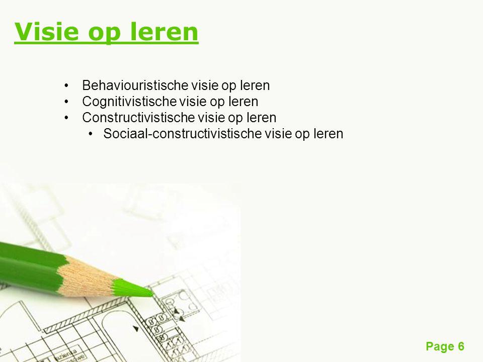 Page 6 Visie op leren Behaviouristische visie op leren Cognitivistische visie op leren Constructivistische visie op leren Sociaal-constructivistische visie op leren