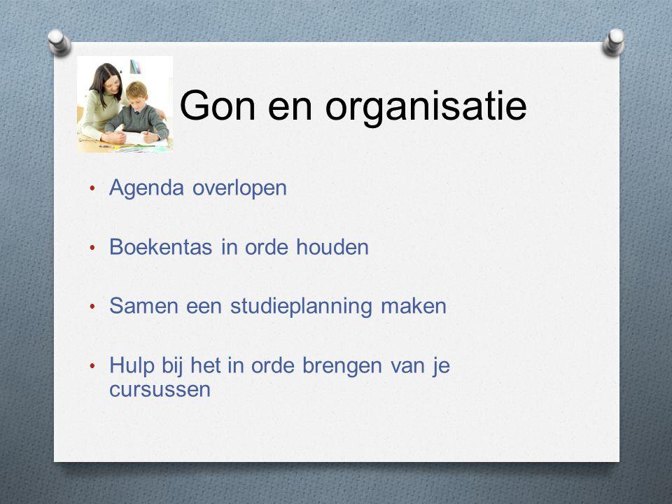 Gon en organisatie Agenda overlopen Boekentas in orde houden Samen een studieplanning maken Hulp bij het in orde brengen van je cursussen