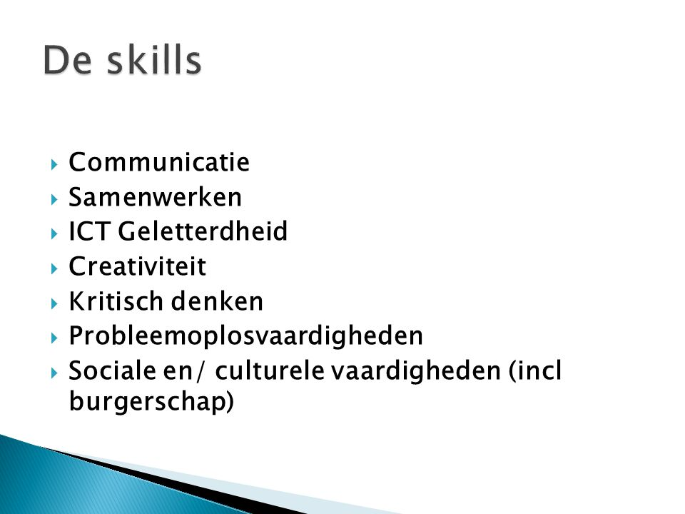  Communicatie  Samenwerken  ICT Geletterdheid  Creativiteit  Kritisch denken  Probleemoplosvaardigheden  Sociale en/ culturele vaardigheden (in