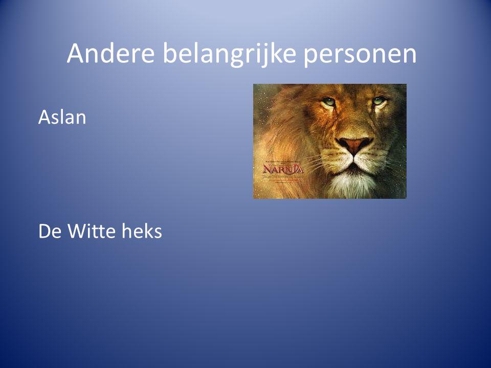 Andere belangrijke personen Aslan De Witte heks