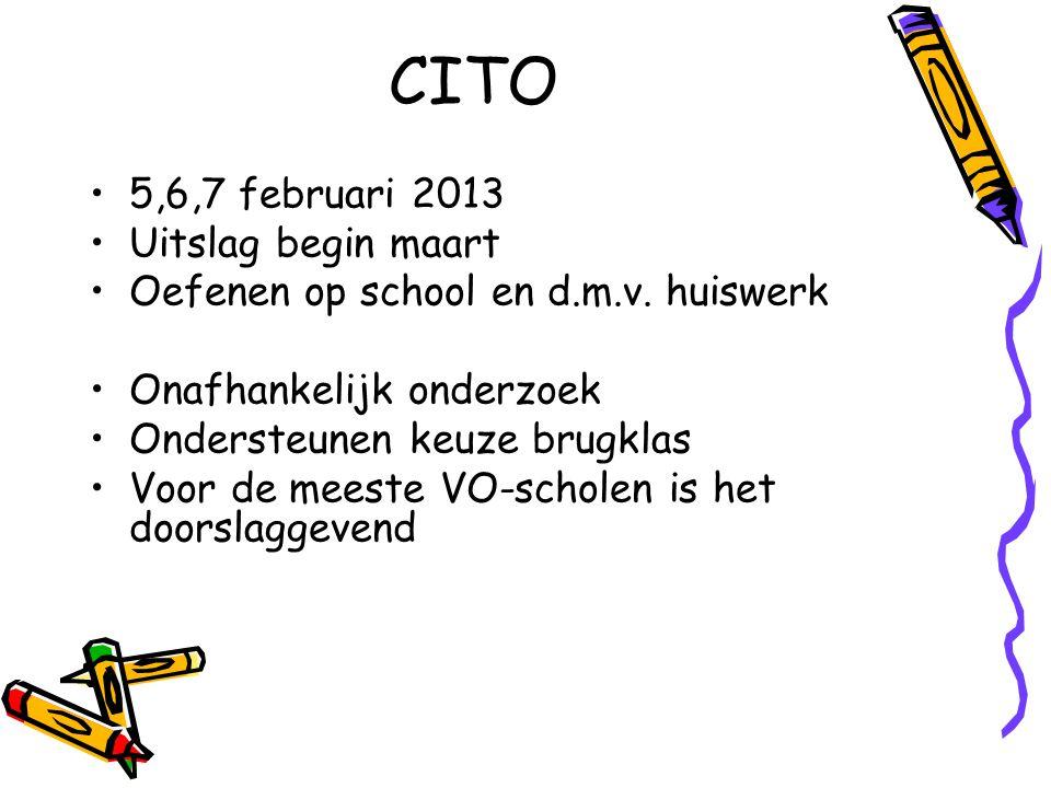 CITO 5,6,7 februari 2013 Uitslag begin maart Oefenen op school en d.m.v. huiswerk Onafhankelijk onderzoek Ondersteunen keuze brugklas Voor de meeste V