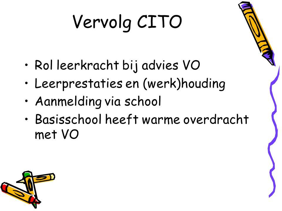Vervolg CITO Rol leerkracht bij advies VO Leerprestaties en (werk)houding Aanmelding via school Basisschool heeft warme overdracht met VO