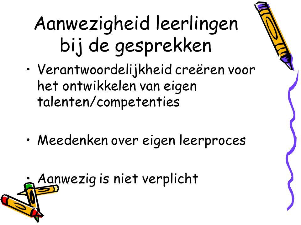 Aanwezigheid leerlingen bij de gesprekken Verantwoordelijkheid creëren voor het ontwikkelen van eigen talenten/competenties Meedenken over eigen leerproces Aanwezig is niet verplicht
