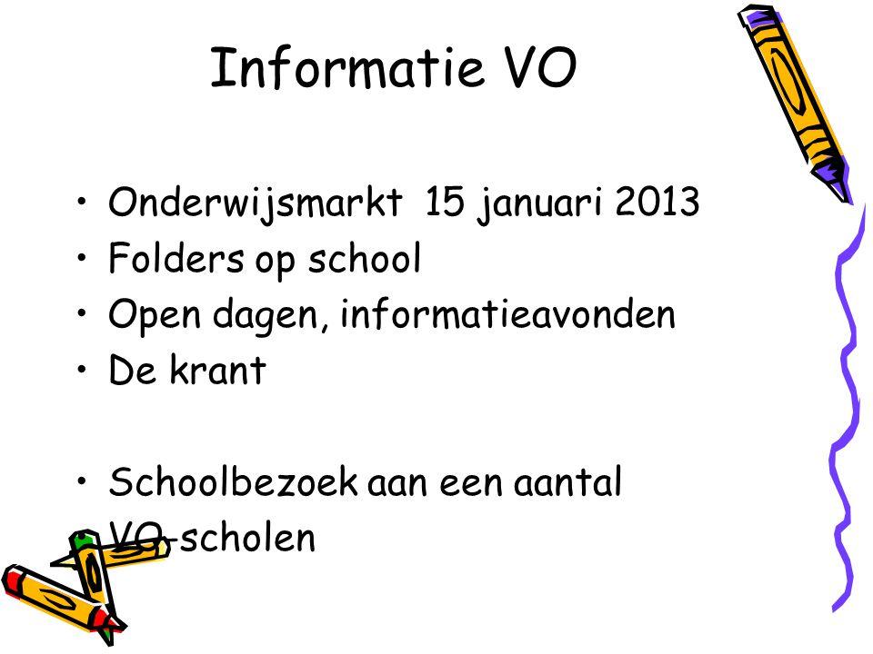 Informatie VO Onderwijsmarkt 15 januari 2013 Folders op school Open dagen, informatieavonden De krant Schoolbezoek aan een aantal VO-scholen