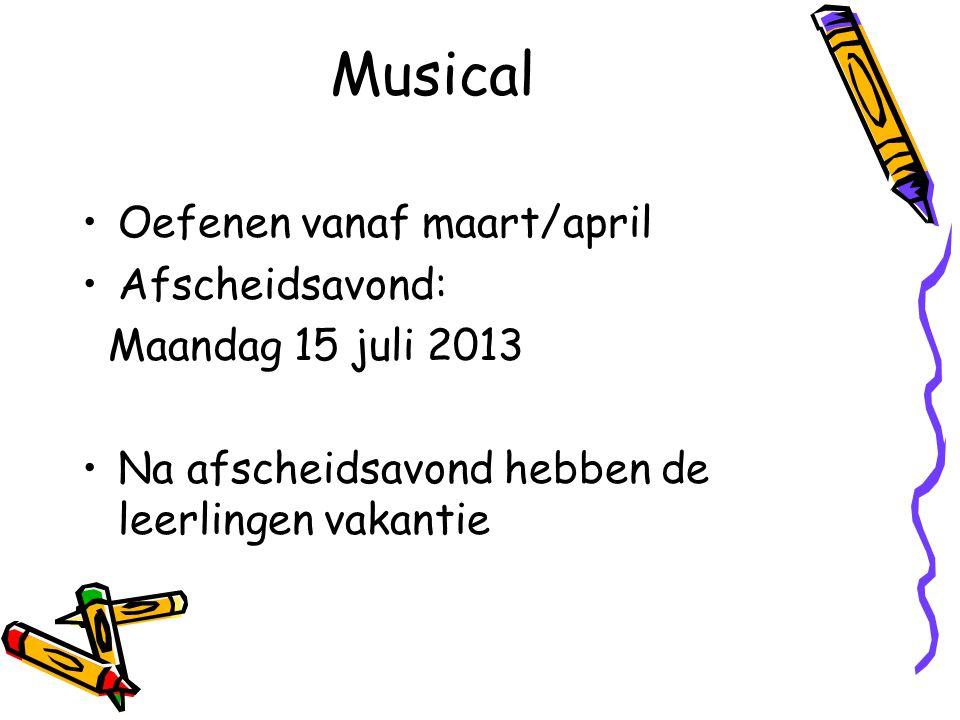 Musical Oefenen vanaf maart/april Afscheidsavond: Maandag 15 juli 2013 Na afscheidsavond hebben de leerlingen vakantie