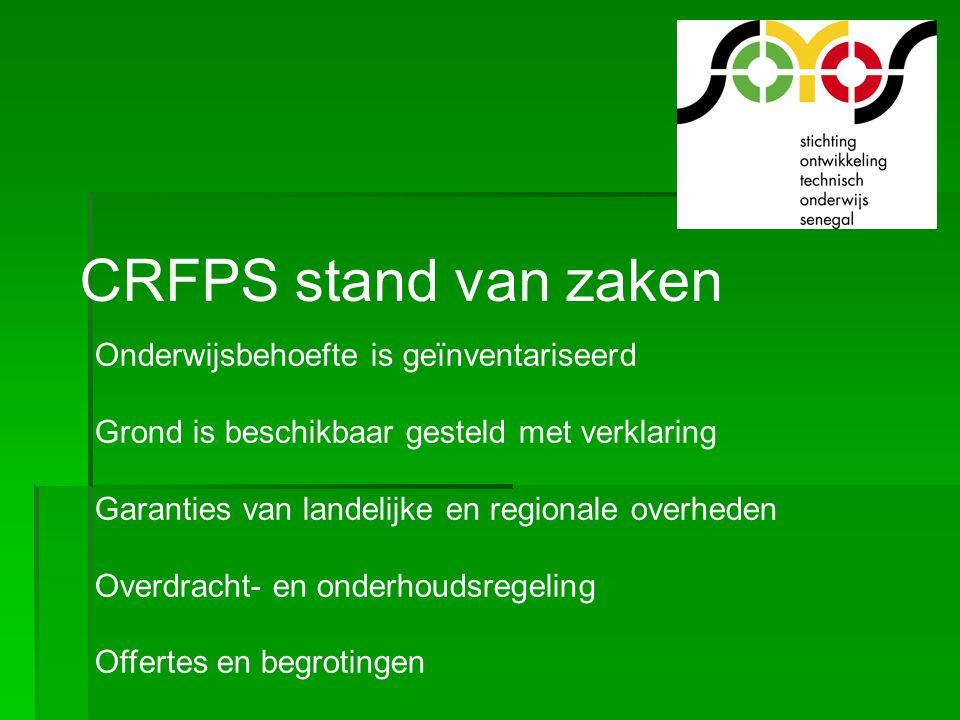 CRFPS stand van zaken Onderwijsbehoefte is geïnventariseerd Grond is beschikbaar gesteld met verklaring Garanties van landelijke en regionale overhede