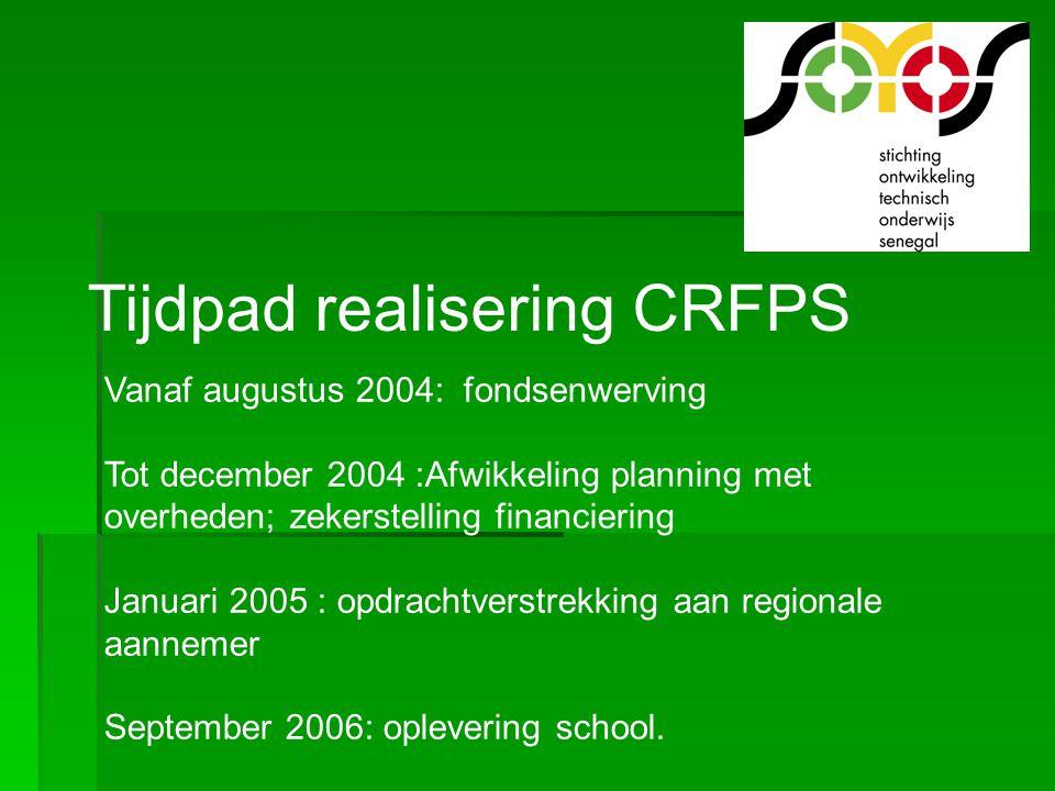 Tijdpad realisering CRFPS Vanaf augustus 2004: fondsenwerving Tot december 2004 :Afwikkeling planning met overheden; zekerstelling financiering Januar