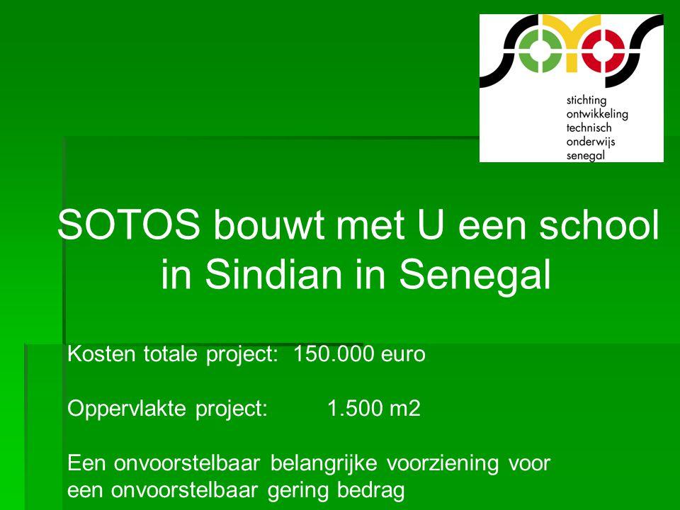 SOTOS bouwt met U een school in Sindian in Senegal Kosten totale project: 150.000 euro Oppervlakte project: 1.500 m2 Een onvoorstelbaar belangrijke vo