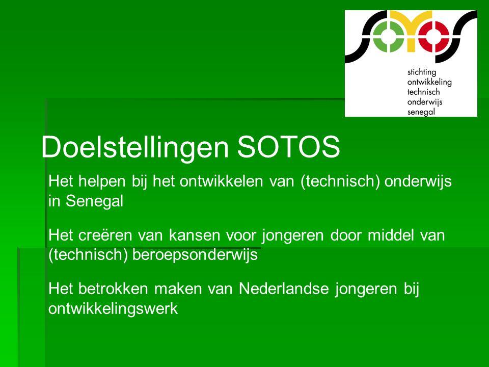Doelstellingen SOTOS Het helpen bij het ontwikkelen van (technisch) onderwijs in Senegal Het creëren van kansen voor jongeren door middel van (technis