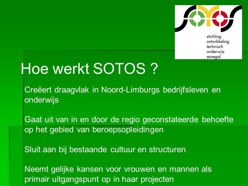 Hoe werkt SOTOS ? Creëert draagvlak in Noord-Limburgs bedrijfsleven en onderwijs Gaat uit van in en door de regio geconstateerde behoefte op het gebie