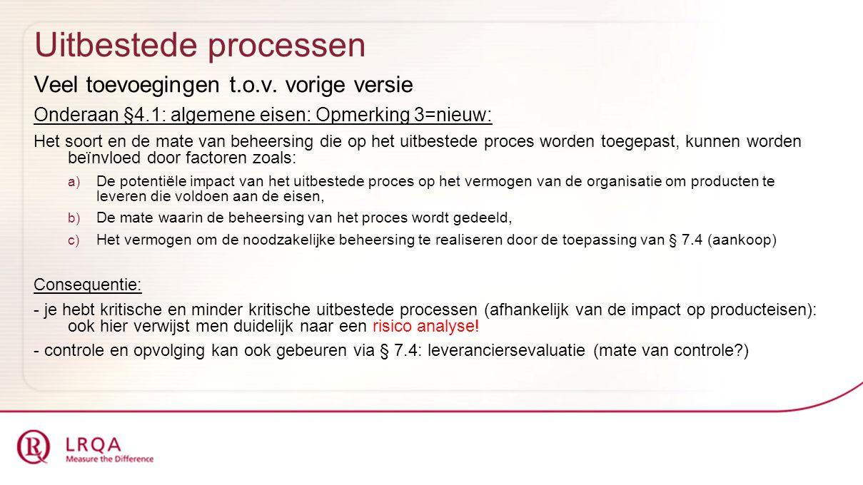 Uitbestede processen Veel toevoegingen t.o.v. vorige versie Onderaan §4.1: algemene eisen: Opmerking 3=nieuw: Het soort en de mate van beheersing die