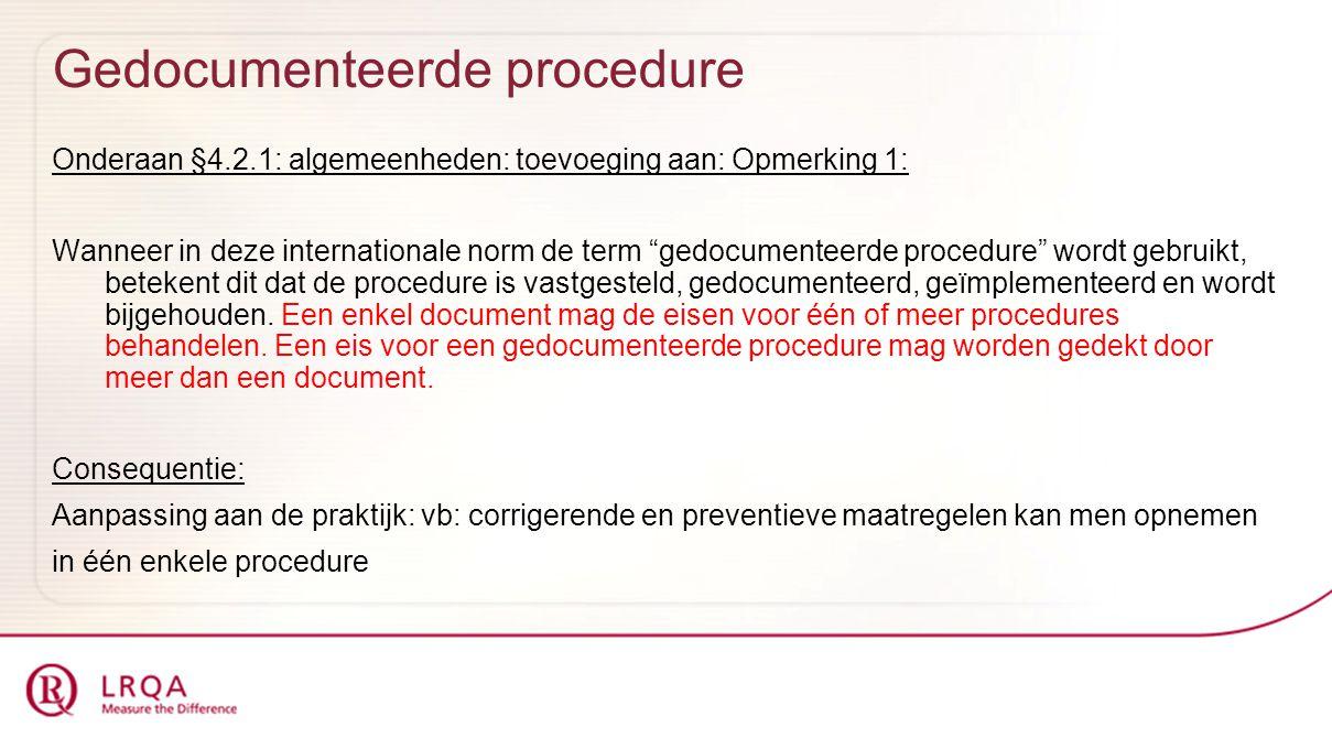 Gedocumenteerde procedure Onderaan §4.2.1: algemeenheden: toevoeging aan: Opmerking 1: Wanneer in deze internationale norm de term gedocumenteerde procedure wordt gebruikt, betekent dit dat de procedure is vastgesteld, gedocumenteerd, geïmplementeerd en wordt bijgehouden.