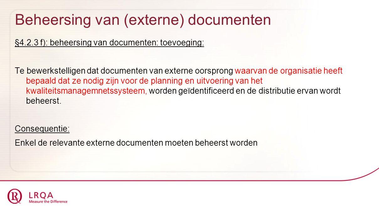 Beheersing van (externe) documenten §4.2.3 f): beheersing van documenten: toevoeging: Te bewerkstelligen dat documenten van externe oorsprong waarvan de organisatie heeft bepaald dat ze nodig zijn voor de planning en uitvoering van het kwaliteitsmanagemnetssysteem, worden geïdentificeerd en de distributie ervan wordt beheerst.