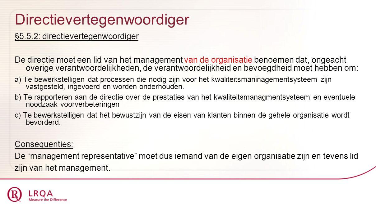 Directievertegenwoordiger §5.5.2: directievertegenwoordiger De directie moet een lid van het management van de organisatie benoemen dat, ongeacht over