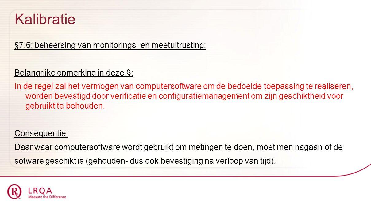 Kalibratie §7.6: beheersing van monitorings- en meetuitrusting: Belangrijke opmerking in deze §: In de regel zal het vermogen van computersoftware om