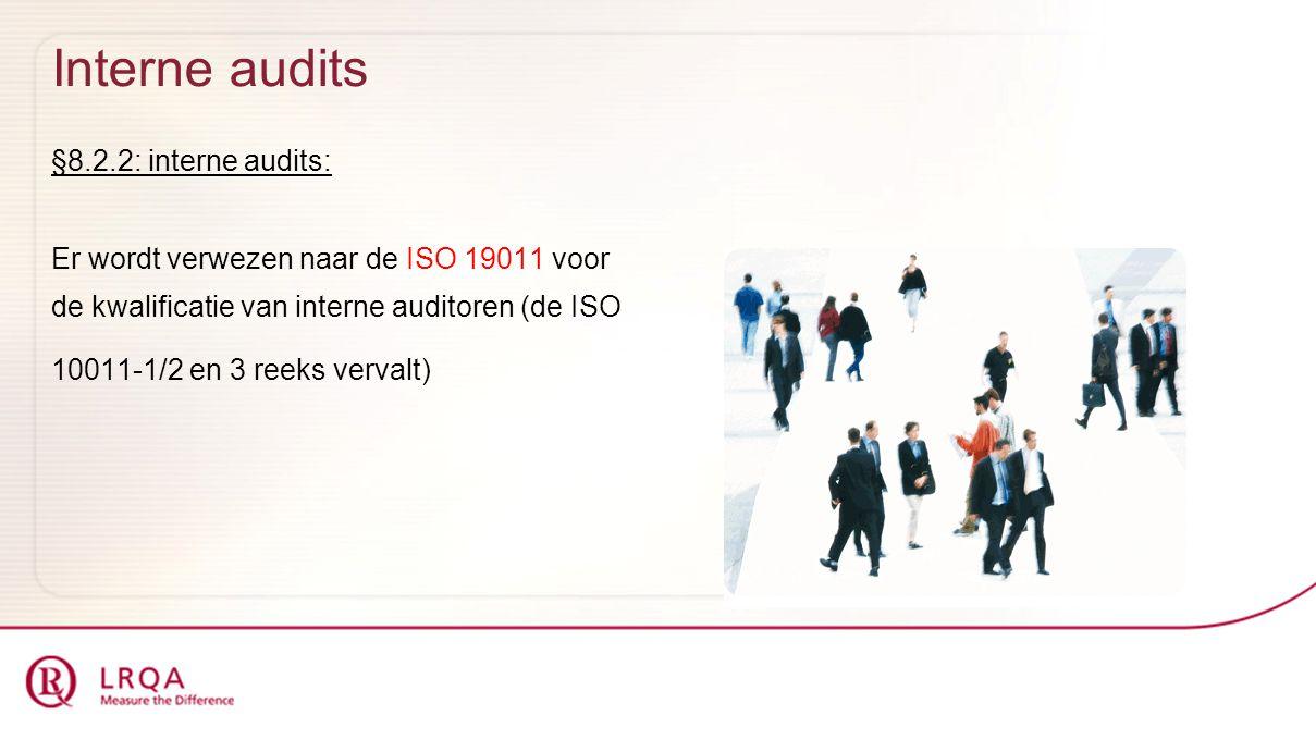 Interne audits §8.2.2: interne audits: Er wordt verwezen naar de ISO 19011 voor de kwalificatie van interne auditoren (de ISO 10011-1/2 en 3 reeks ver