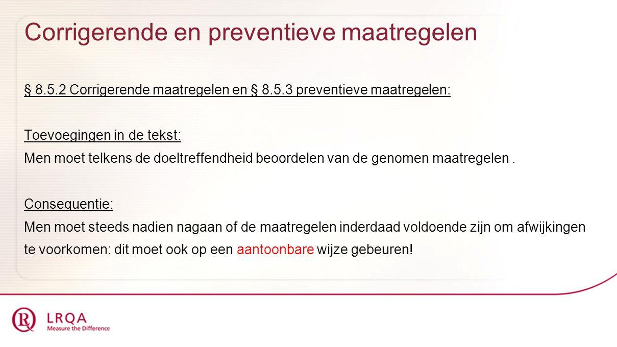 Corrigerende en preventieve maatregelen § 8.5.2 Corrigerende maatregelen en § 8.5.3 preventieve maatregelen: Toevoegingen in de tekst: Men moet telken