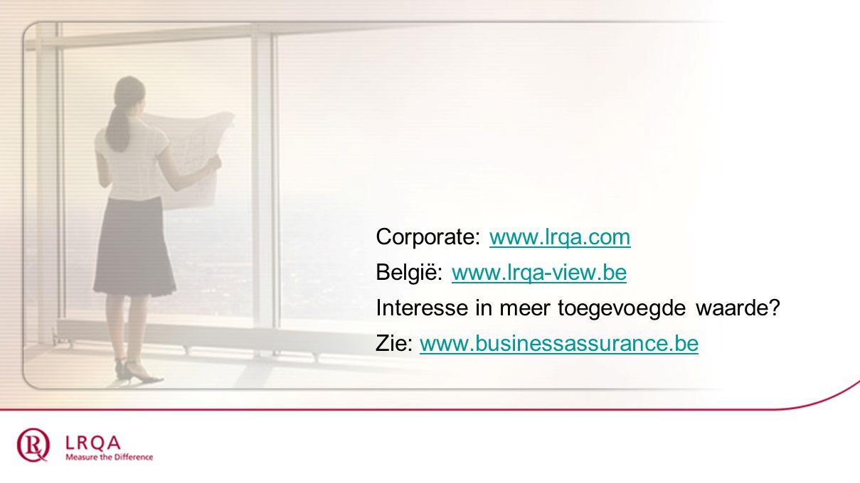 Corporate: www.lrqa.comwww.lrqa.com België: www.lrqa-view.bewww.lrqa-view.be Interesse in meer toegevoegde waarde? Zie: www.businessassurance.bewww.bu