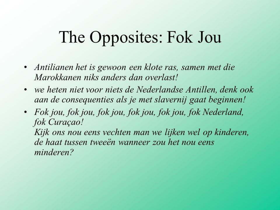 The Opposites: Fok Jou Antilianen het is gewoon een klote ras, samen met die Marokkanen niks anders dan overlast.