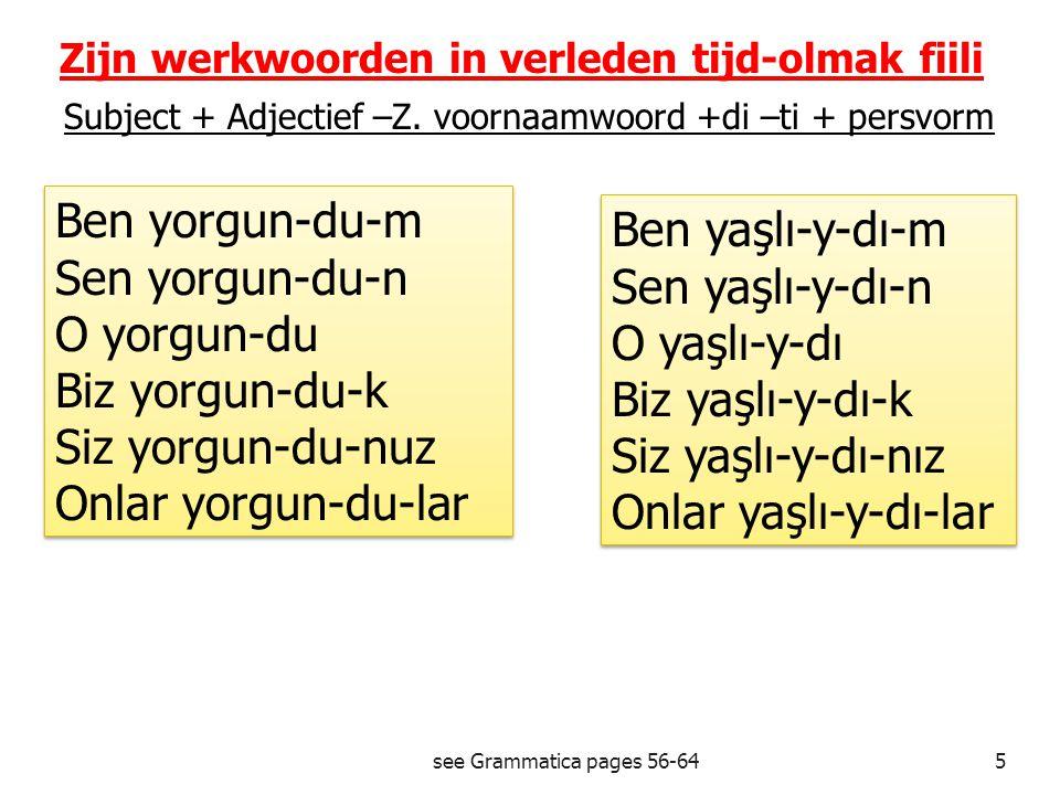 see Grammatica pages 56-645 Zijn werkwoorden in verleden tijd-olmak fiili Subject + Adjectief –Z.