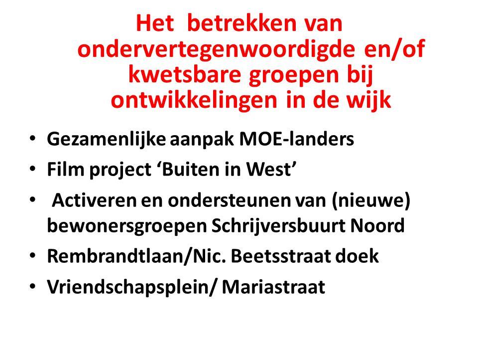 Het betrekken van ondervertegenwoordigde en/of kwetsbare groepen bij ontwikkelingen in de wijk Gezamenlijke aanpak MOE-landers Film project 'Buiten in West' Activeren en ondersteunen van (nieuwe) bewonersgroepen Schrijversbuurt Noord Rembrandtlaan/Nic.