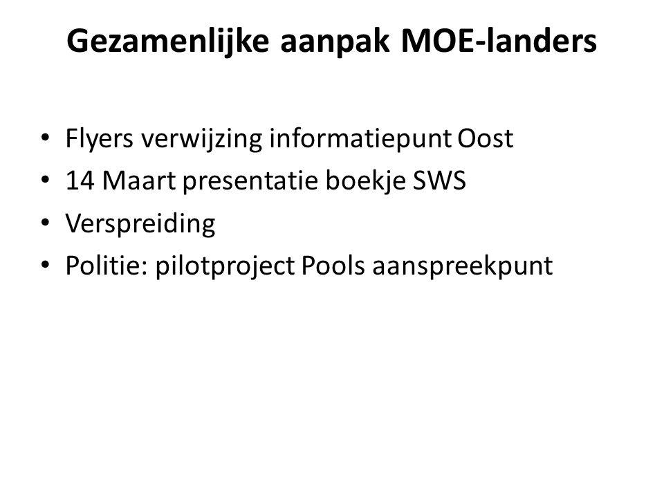 Gezamenlijke aanpak MOE-landers Flyers verwijzing informatiepunt Oost 14 Maart presentatie boekje SWS Verspreiding Politie: pilotproject Pools aanspreekpunt