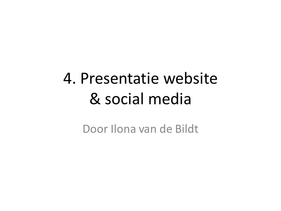 4. Presentatie website & social media Door Ilona van de Bildt