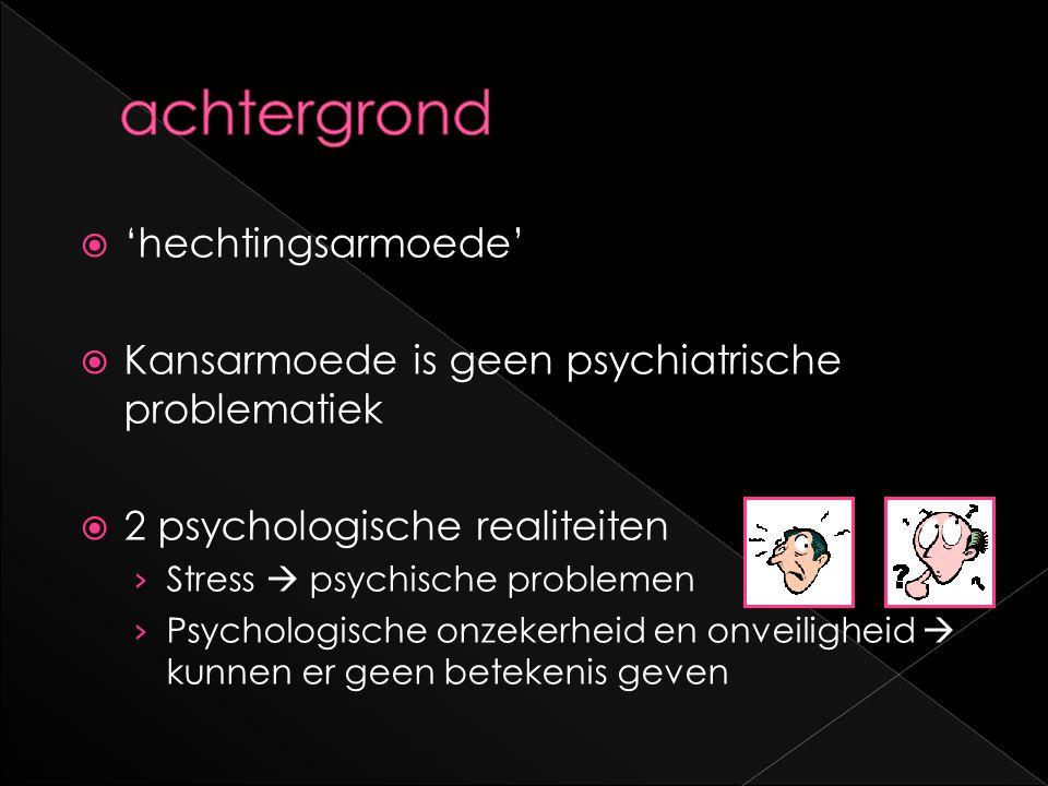  'hechtingsarmoede'  Kansarmoede is geen psychiatrische problematiek  2 psychologische realiteiten › Stress  psychische problemen › Psychologische