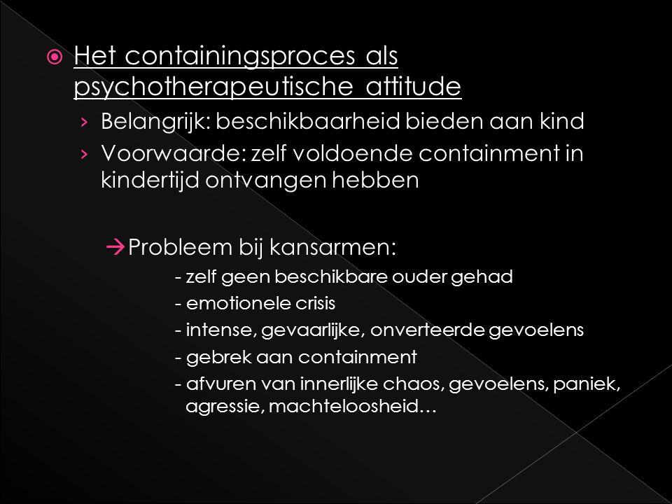  Het containingsproces als psychotherapeutische attitude › Belangrijk: beschikbaarheid bieden aan kind › Voorwaarde: zelf voldoende containment in ki
