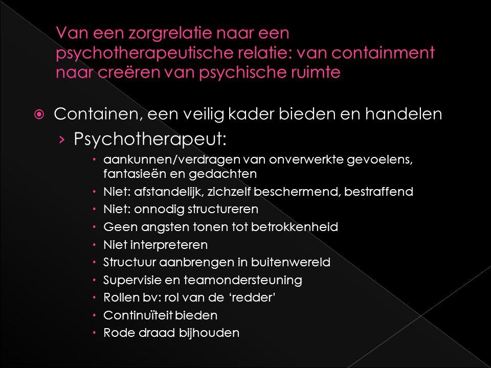  Containen, een veilig kader bieden en handelen › Psychotherapeut:  aankunnen/verdragen van onverwerkte gevoelens, fantasieën en gedachten  Niet: a