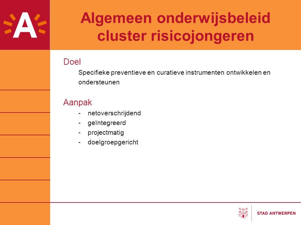 Algemeen onderwijsbeleid cluster risicojongeren Doel Specifieke preventieve en curatieve instrumenten ontwikkelen en ondersteunen Aanpak -netoverschri