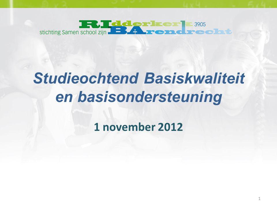 Studieochtend Basiskwaliteit en basisondersteuning 1 november 2012 1