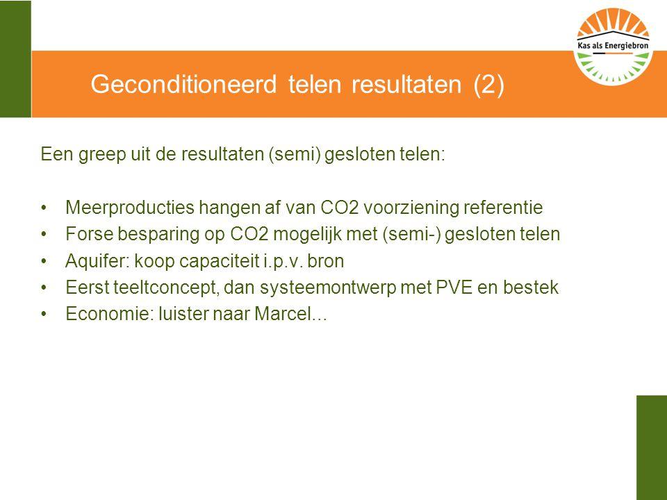 Geconditioneerd telen resultaten (2) Een greep uit de resultaten (semi) gesloten telen: Meerproducties hangen af van CO2 voorziening referentie Forse besparing op CO2 mogelijk met (semi-) gesloten telen Aquifer: koop capaciteit i.p.v.