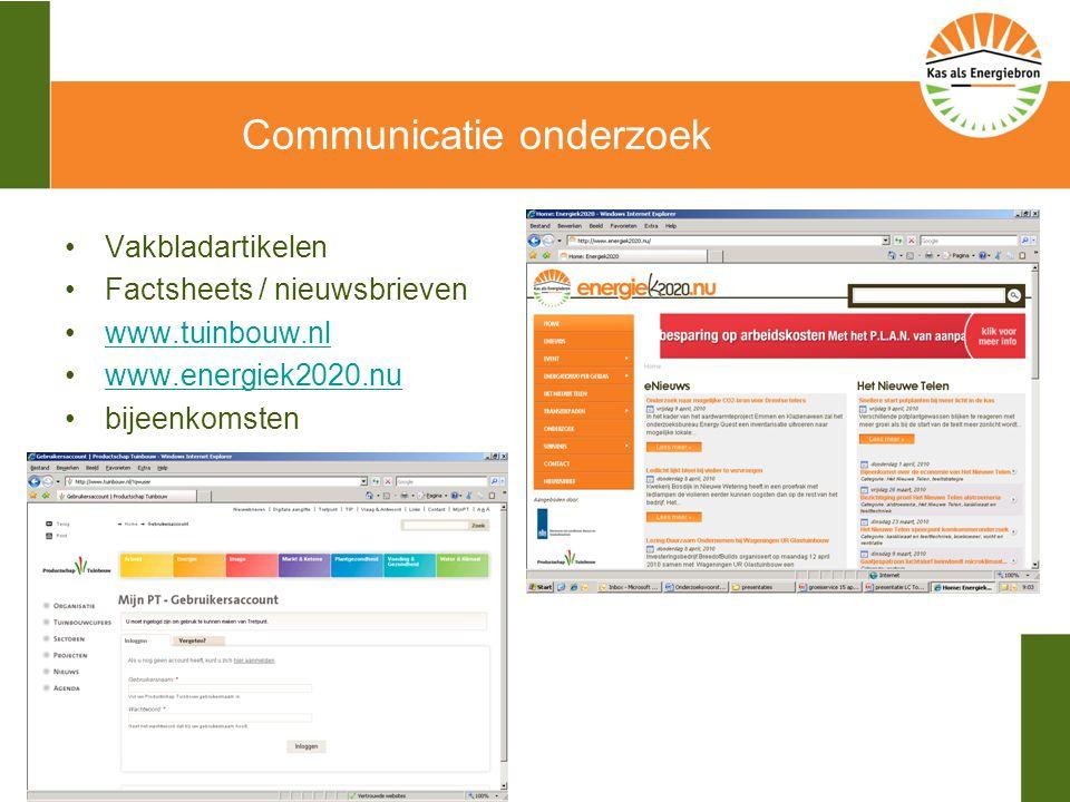 Communicatie onderzoek Vakbladartikelen Factsheets / nieuwsbrieven www.tuinbouw.nl www.energiek2020.nu bijeenkomsten